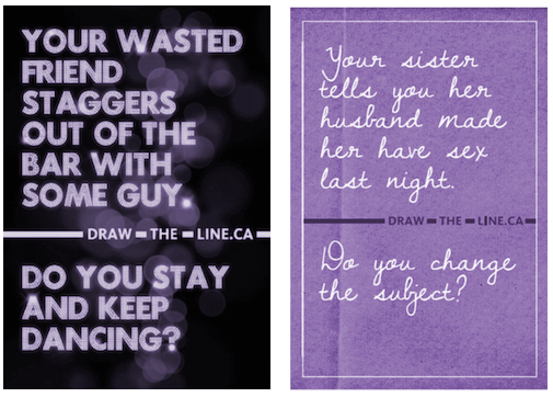 Your wasted friend staggers out of the bar with some guy. Do you stay and keep dancing? Your sister tells you her husband made her have sex last night. Do you change the subject? DrawTheLine.ca